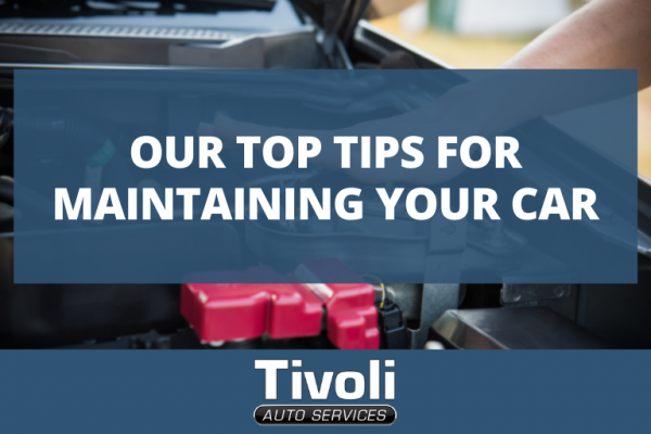 Our Top Tips for Maintaining Your Car